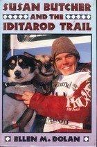 SUSAN BUTCHER AND THE IDITAROD TRAIL by Ellen M. Dolan