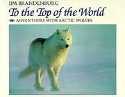 TO THE TOP OF THE WORLD by Jim Brandenburg