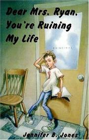 DEAR MRS. RYAN, YOU'RE RUINING MY LIFE by Jennifer B. Jones