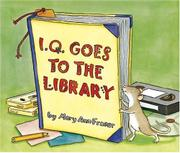 I.Q. GOES TO THE LIBRARY by Mary Ann Fraser