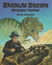 BARNUM BROWN: DINOSAUR HUNTER by David Sheldon