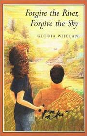 FORGIVE THE RIVER, FORGIVE THE SKY by Gloria Whelan