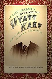 INVENTING WYATT EARP: His Life and Many Legends by Allen Barra