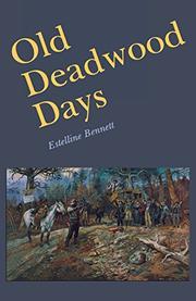 OLD DEADWOOD DAYS by Estelline Bennett