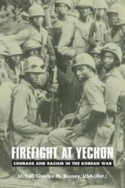FIREFIGHT AT YECHON: Courage and Racism in the Korean War by Charles M. Bussey