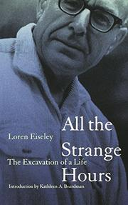 ALL THE STRANGE HOURS: The Excavation of a Life by Loren Eiseley