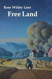 FREE LAND by Rose Wilder Lane
