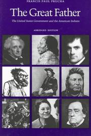 THE GREAT FATHER: The United States Government and the American Indian by Francis Paul Prucha