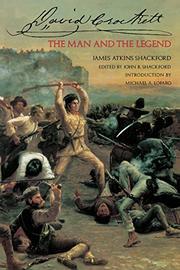 DAVID CROCKETT, THE MAN AND THE LEGEND by James Atkins Shackford