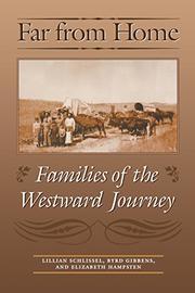 FAR FROM HOME: Families of the Westward Journey by Lillian; Byrd Gibbens & Elizabeth Hampsten Schlissel
