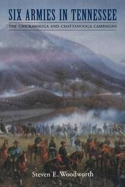 SIX ARMIES IN TENNESSEE: The Chickamauga and Chattanooga Campaigns by Steven E. Woodworth