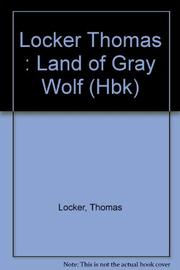 THE LAND OF GRAY WOLF by Thomas Locker