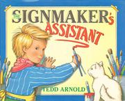 THE SIGNMAKER'S ASSISTANT by Tedd Arnold