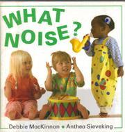 WHAT NOISE? by Debbie MacKinnon
