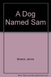 A DOG NAMED SAM by Janice Boland