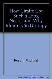 HOW GIRAFFE GOT SUCH A LONG NECK...AND WHY RHINO IS SO GRUMPY by Michael Rosen
