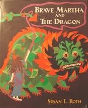 BRAVE MARTHA AND THE DRAGON by Susan L. Roth