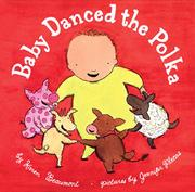 BABY DANCED THE POLKA by Karen Beaumont