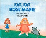 FAT, FAT ROSE MARIE by Lisa Passen