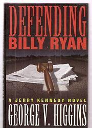 DEFENDING BILLY RYAN by George V. Higgins