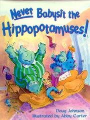 NEVER BABYSIT THE HIPPOPOTAMUSES! by Doug Johnson