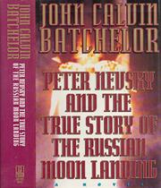 PETER NEVSKY AND THE TRUE STORY OF THE RUSSIAN MOON LANDING by John Calvin Batchelor