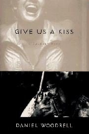 GIVE US A KISS by Daniel Woodrell