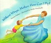 WITHOUT WINGS, MOTHER, HOW CAN I FLY? by Norma Farber