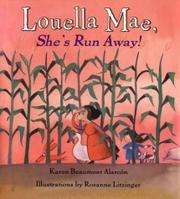 LOUELLA MAE, SHE'S RUN AWAY! by Karen Beaumont Alarcón