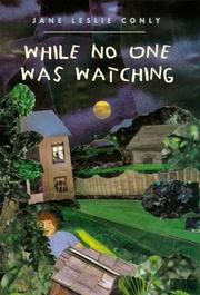 WHILE NO ONE WAS WATCHING by Jane Leslie Conly