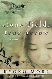 STONE FIELD, TRUE ARROW by Kyoko Mori