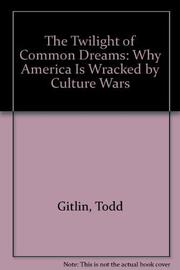 THE TWILIGHT OF COMMON DREAMS by Todd Gitlin