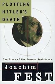 PLOTTING HITLER'S DEATH by Joachim Fest