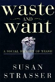 WASTE AND WANT by Susan Strasser