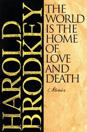 THE WORLD IS THE HOME OF LOVE AND DEATH by Harold Brodkey