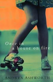ONCE IN A HOUSE OF FIRE by Andrea Ashworth
