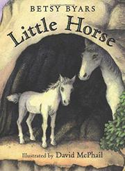 LITTLE HORSE by Betsy Byars