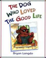 THE DOG WHO LOVED THE GOOD LIFE by Bryan Langdo