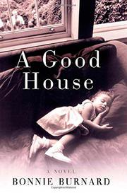 A GOOD HOUSE by Bonnie Burnard