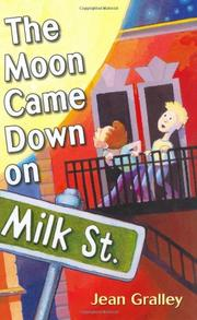 THE MOON CAME DOWN ON MILK STREET by Jean Gralley