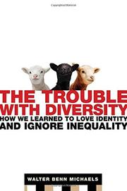 THE TROUBLE WITH DIVERSITY by Walter Benn Michaels