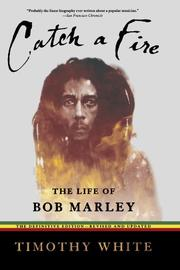 CATCH A FIRE: The Life of Bob Marley by Timothy White