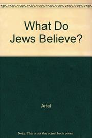 WHAT DO JEWS BELIEVE? by David S. Ariel