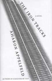 THE IRON TRACKS by Aharon Appelfeld