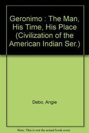 GERONIMO: The Man, His Time, His Place by Angie Debo