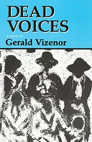 DEAD VOICES: Natural Agonies in the New World by Gerald Vizenor