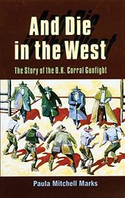 AND DIE IN THE WEST: The Story of the O.K. Corral Gunfight by Paula Mitchell Marks