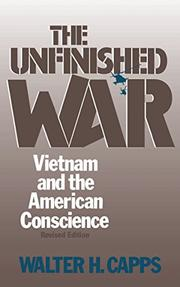 THE UNFINISHED WAR: Vietnam and the American Conscience by Walter Capps