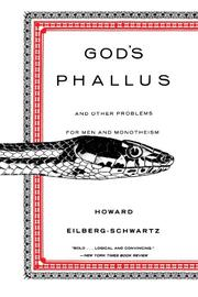 GOD'S PHALLUS: And Other Problems for Men and Monotheism by Howard Eilberg-Schwartz
