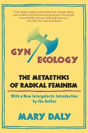GYN/ECOLOGY: The Metaethics of Radical Feminism by Mary Daly